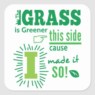 The Grass is Greener this side cause I made it so! Square Sticker