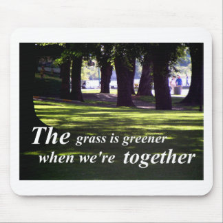The Grass is Greener When We're Together Mouse Pad