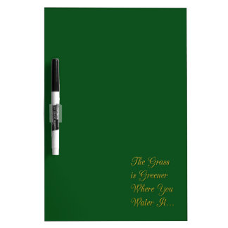 THE GRASS IS GREENER WHERE YOU WATER IT MOTIVATION DRY ERASE BOARD