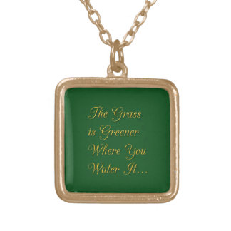 THE GRASS IS GREENER WHERE YOU WATER IT MOTIVATION SQUARE PENDANT NECKLACE