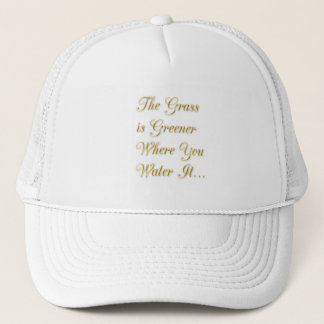 THE GRASS IS GREENER WHERE YOU WATER IT MOTIVATION TRUCKER HAT
