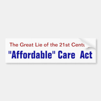 """The Great Lie...""""Affordable Care Act"""" Car Bumper Sticker"""