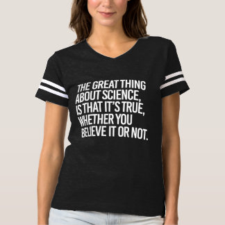 THE GREAT THING ABOUT SCIENCE IS THAT IT'S TRUE WH T-SHIRT