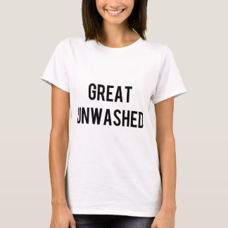 The Great Unwashed T-Shirt