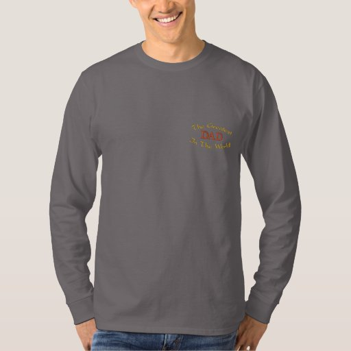 The Greatest , In The World!, DAD-Sweatshirt Embroidered Long Sleeve T-Shirt