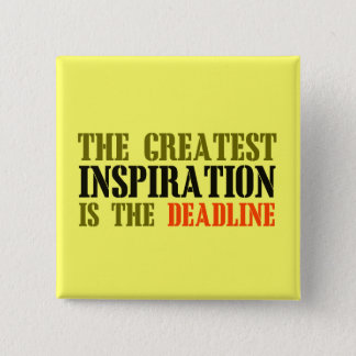 THE GREATEST INSPIRATION IS DEADLINE FUNNY MEME PINBACK BUTTON