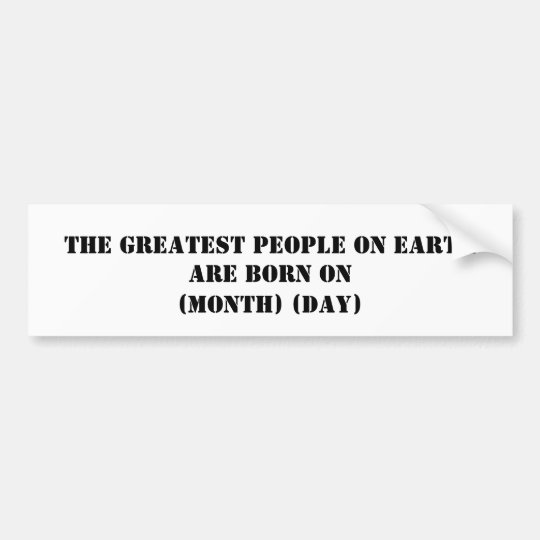 The Greatest People On Earth Are Born On Bumper Sticker