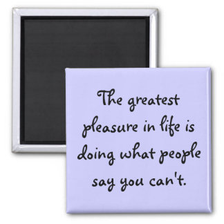The greatest pleasure in life is doing what peo... 2 inch square magnet