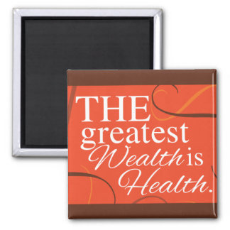 The greatest WEALTH is HEALTH Magnet