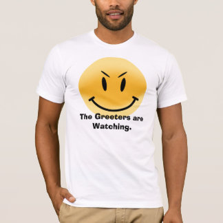 The Greeters are Watching. T-Shirt