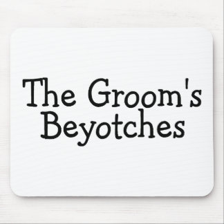 The Grooms Beyotches Mouse Pad