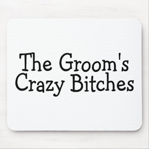 The Grooms Crazy Bitches Mousepads