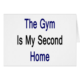 The Gym Is My Second Home Card