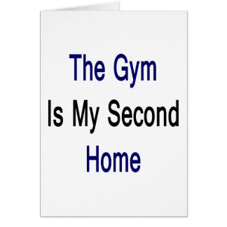 The Gym Is My Second Home Greeting Cards