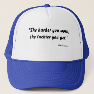 """The harder you work, the luckier you get."", Un... Trucker Hat"