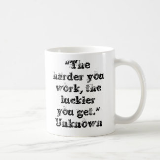 """""""The harder you work, the luckier you get."""" Unk... Coffee Mug"""
