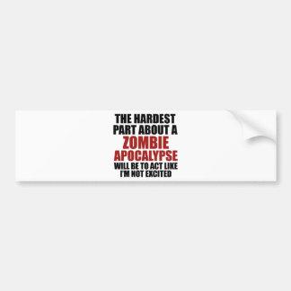 The Hardest Part About A Zombie Apocalypse Bumper Sticker