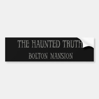 The Haunted Truth: Bolton Mansion Bumper Sticker