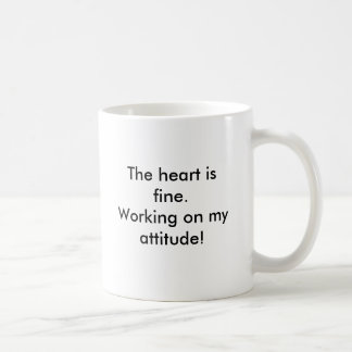 The heart is fine.Working on my attitude!, The ... Classic White Coffee Mug