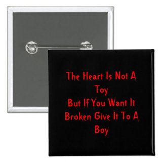 The Heart Is Not A ToyBut If You Want It Broken... Pinback Buttons