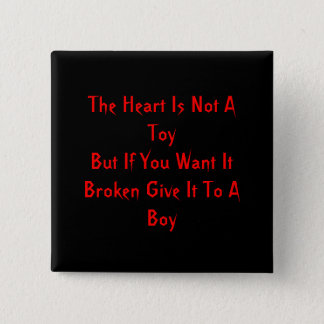 The Heart Is Not A ToyBut If You Want It Broken... Pinback Button