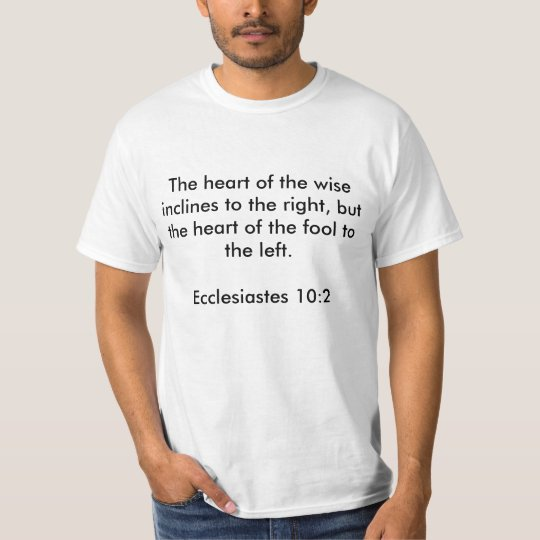 The heart of the wise inclines to the right, bu... T-Shirt