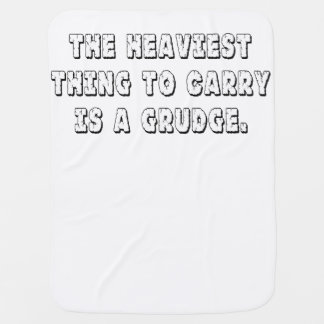 The Heaviest Thing To Carry Is A Grudge Receiving Blankets