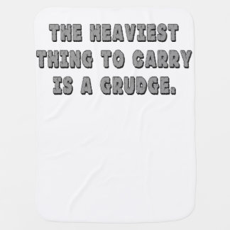 The Heaviest Thing To Carry Is A Grudge Baby Blankets
