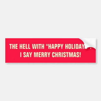 "THE HELL WITH ""HAPPY HOLIDAYS""! CAR BUMPER STICKER"