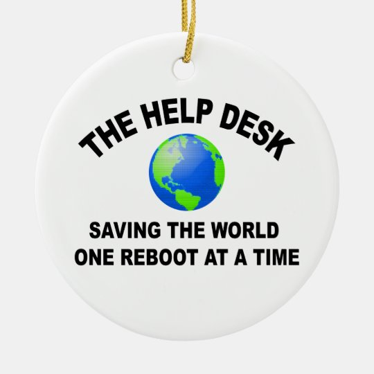 The Help Desk - Saving The World Ceramic Ornament