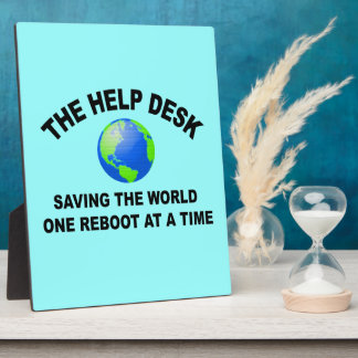 The Help Desk - Saving The World Plaque
