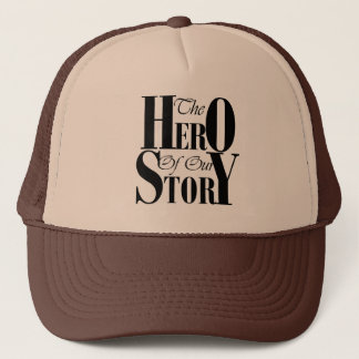 The Hero of our Story trucker hat
