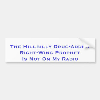 The Hillbilly Drug-Addict Right-Wing Prophet Is... Car Bumper Sticker