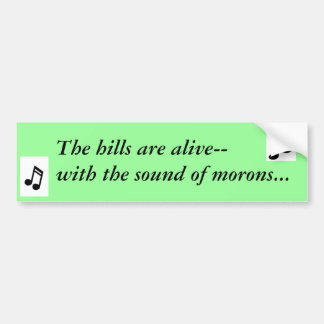 The hills are alive---with the sound of morons car bumper sticker