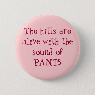 The hills are alive with the sound of PANTS Button