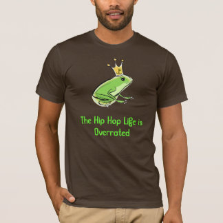 The Hip Hop Life is Overrated T-Shirt