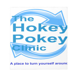 THE HOKEY POKEY CLINIC -PLACE TO TURN SELF AROUND NOTEPAD