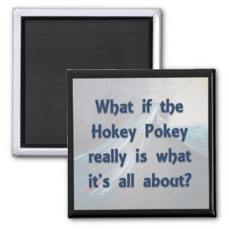The Hokey Pokey...What If? 2 Inch Square Magnet