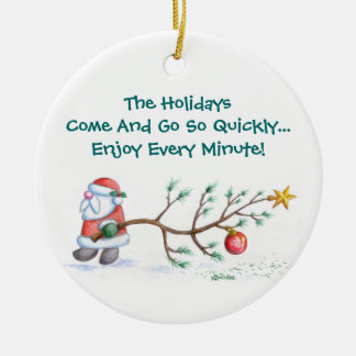 The Holidays Come And Go So Quickly Christmas Ornament