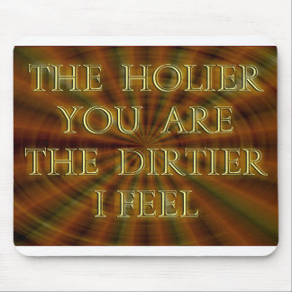 The Holier You Are The Dirtier I Feel Mouse Pad