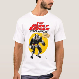 The Honey Badger Fears Nothing! T-Shirt