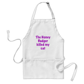 The Honey Badger Killed My Cat Adult Apron