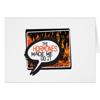 The Hormones Made Me Do It! Greeting Card