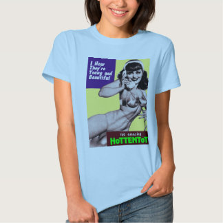 The HoTTENToTS Are Young AS Beautiful Shirt