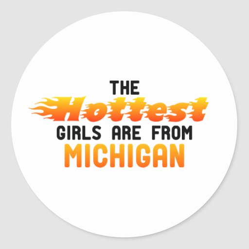 The hottest girls are from Michigan Classic Round Sticker