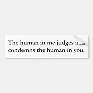The human in me... bumper stickers