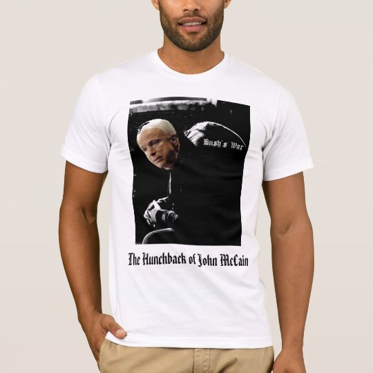 The Hunchback of John McCain - Bush's War T-Shirt