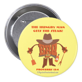 The hungry man gets the steak Proverbs 13:4 Button