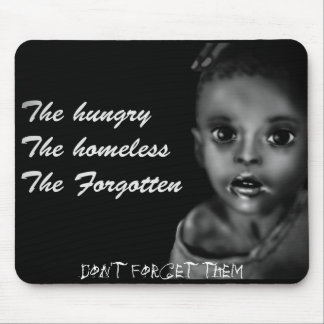 The hungry, The homeless, The forgotten Mouse Pad