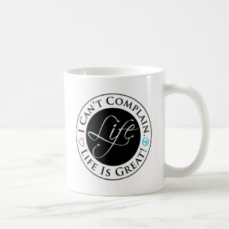 The I Can't Complain. Life is Great! Mug